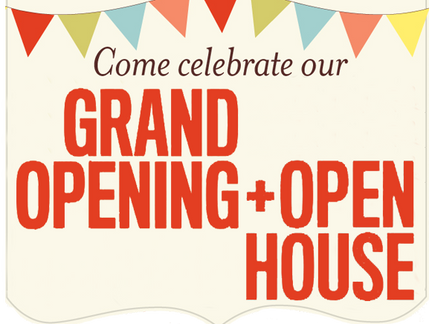 Come Celebrate our Grand Opening + Open House!