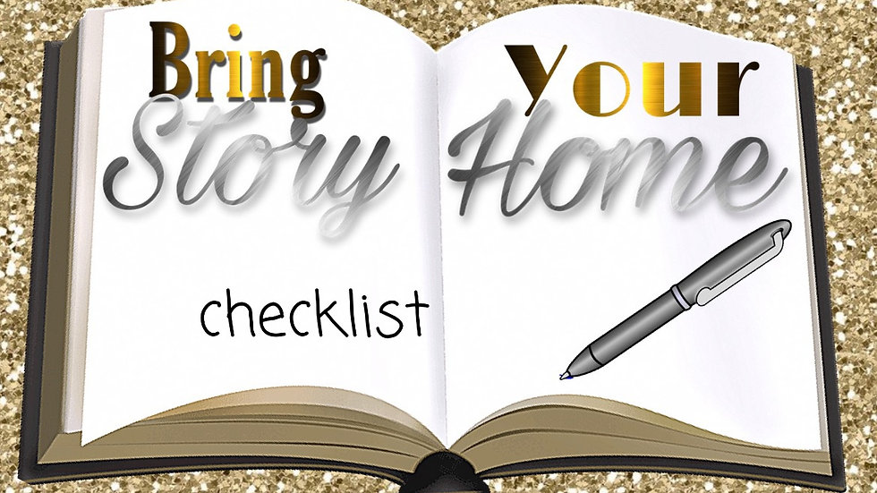 Bring Your Story Home Check List
