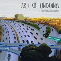 Joel Karahadian - Art Of Undoing