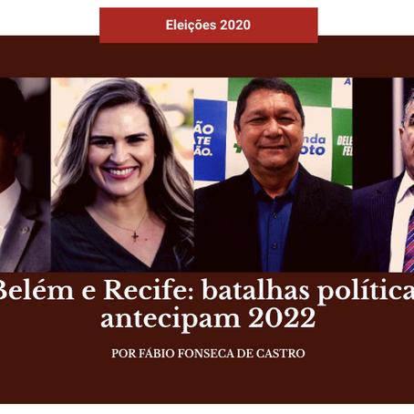 Belém e Recife: Batalhas políticas que antecipam 2022