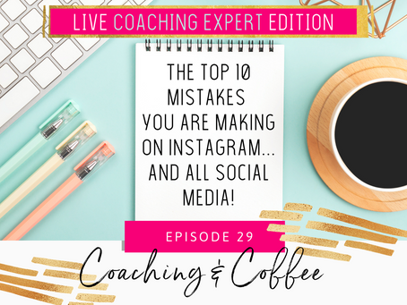 Coaching & Coffee Episode 29: Top 10 Mistakes You're Making On Instagram… and All Social Media 🤦‍♀️