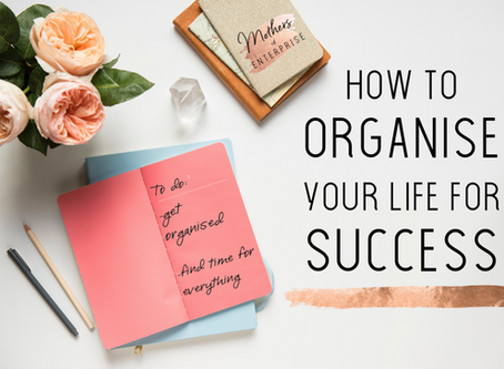 How to Organise Your Life for SUCCESS
