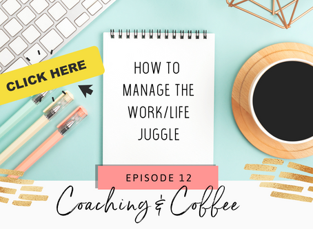 Coaching & Coffee Episode 12:  How to manage the work/life juggle