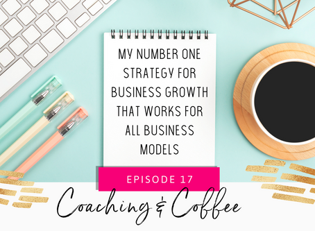 Coaching & Coffee Ep' 17: My no' 1 strategy for business growth that works for all business models