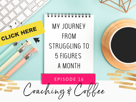 Coaching & Coffee Episode 16: My journey from struggling to 5 figures a month.