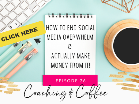 Coaching & Coffee Episode 26: How to end social media overwhelm & actually make money from it!