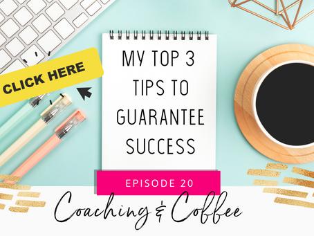 Coaching & Coffee Episode 20: My top 3 tips to guarantee success