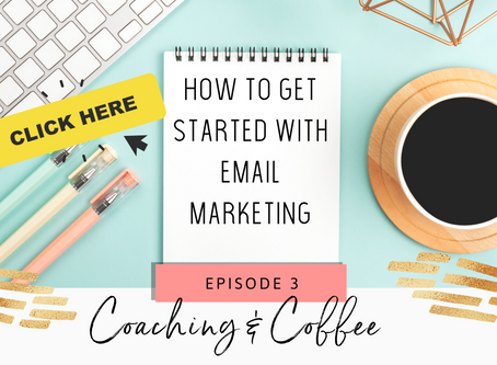 Coaching & Coffee Episode 3:  How to get started with email marketing.