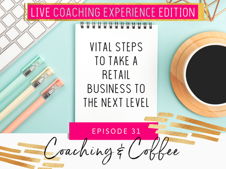 Coaching & Coffee Episode 31: Vital Steps to Take a Retail Business to the Next Level