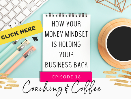 Coaching & Coffee Episode 18: How your money mindset is holding your business back