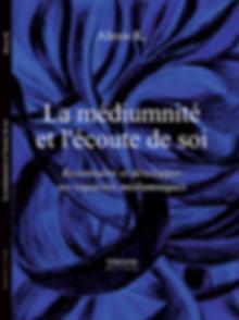Livre La médiumnité et l'écoute de soi, reconnaître et déveloper ses capacités médiumniques, Alexis K, initiation à la médiumnité, voyance.