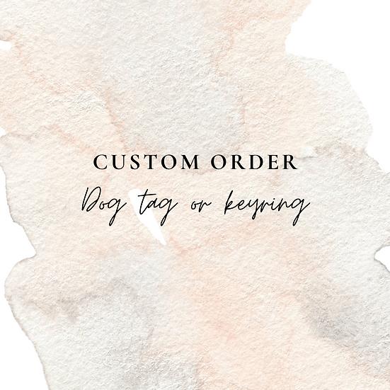 Custom order dog tag or keyring