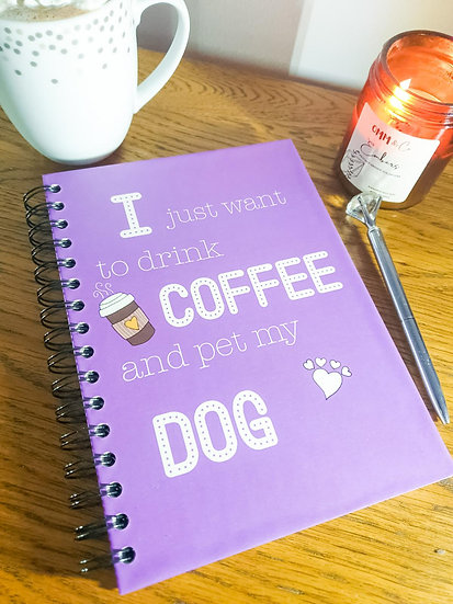 A5 notebook - all I want to do is drink coffee and pet my dog