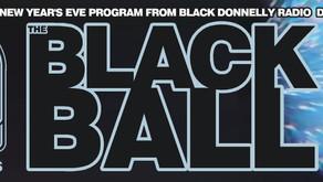 BLACK DONNELLY RADIO NYE LIVE RADIO SHOW ~THE BLACK BALL