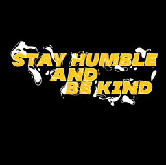 Stay Humble & Be Kind