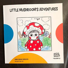 """LITTLE MUSHROOM'S ADVENTURES"" by Anna Maria Derkach"