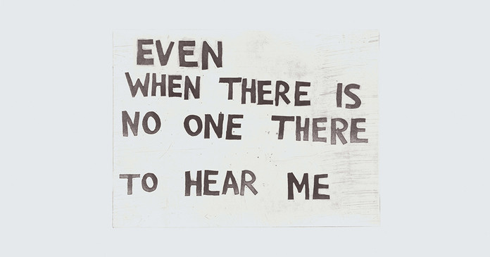 Even when There is No One There To Hear Me