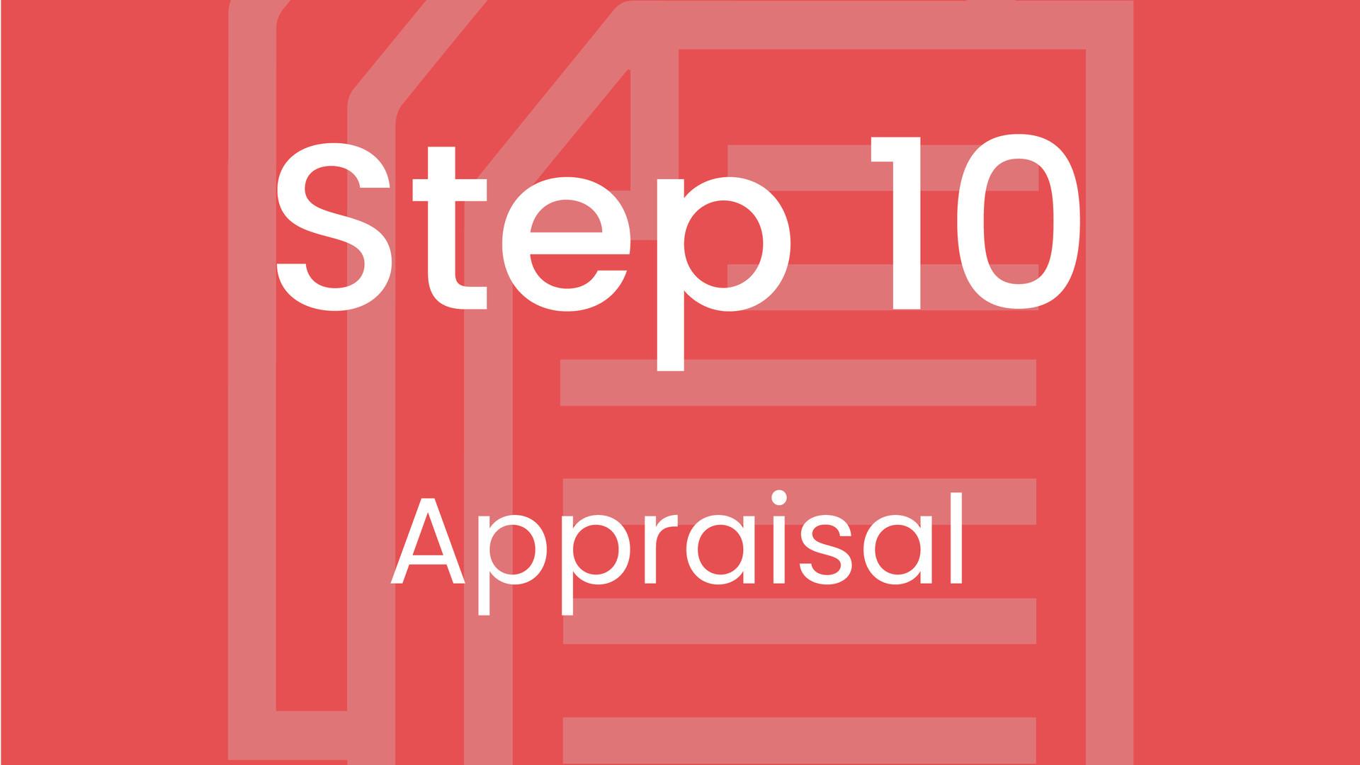 Step 10: Appraisal