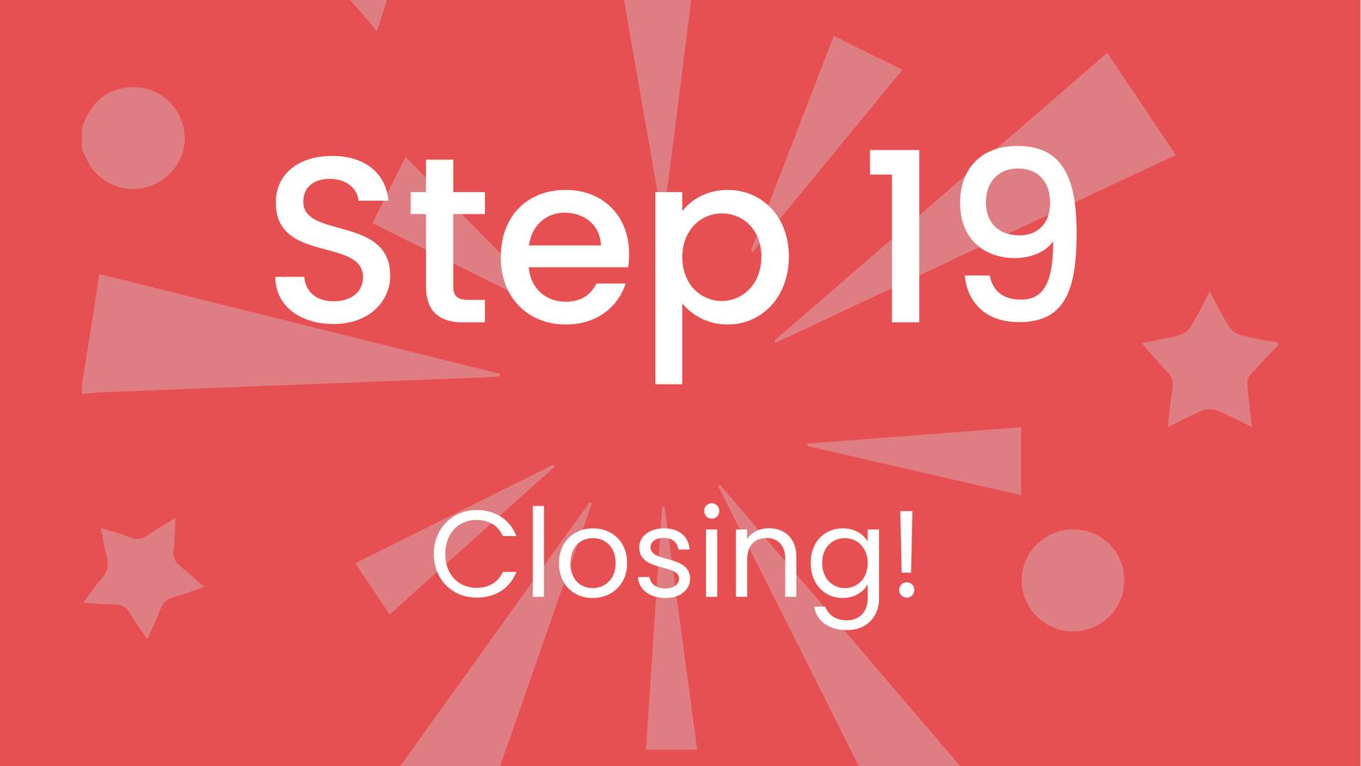 Step 19: Closing!