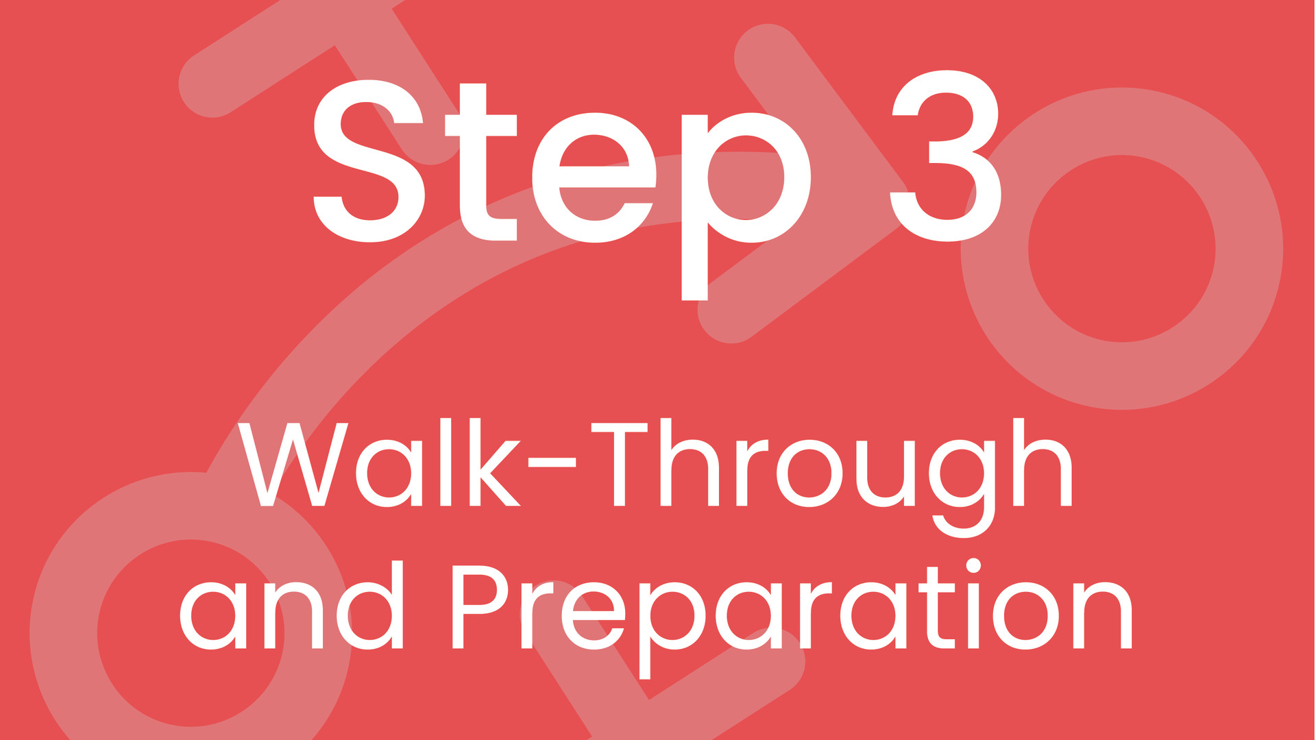 Step 3: Walk-Through and Preparation