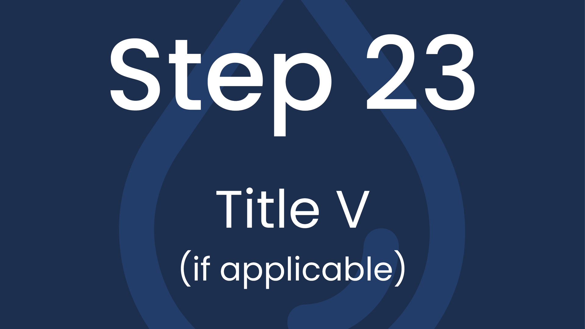 Step 23: Title V (if applicable)