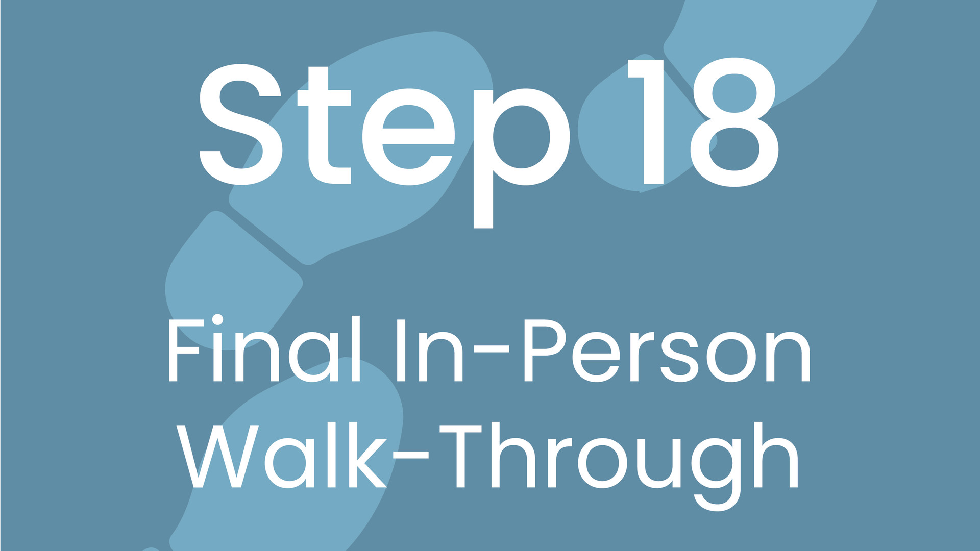 Step 18: Final Walkthrough