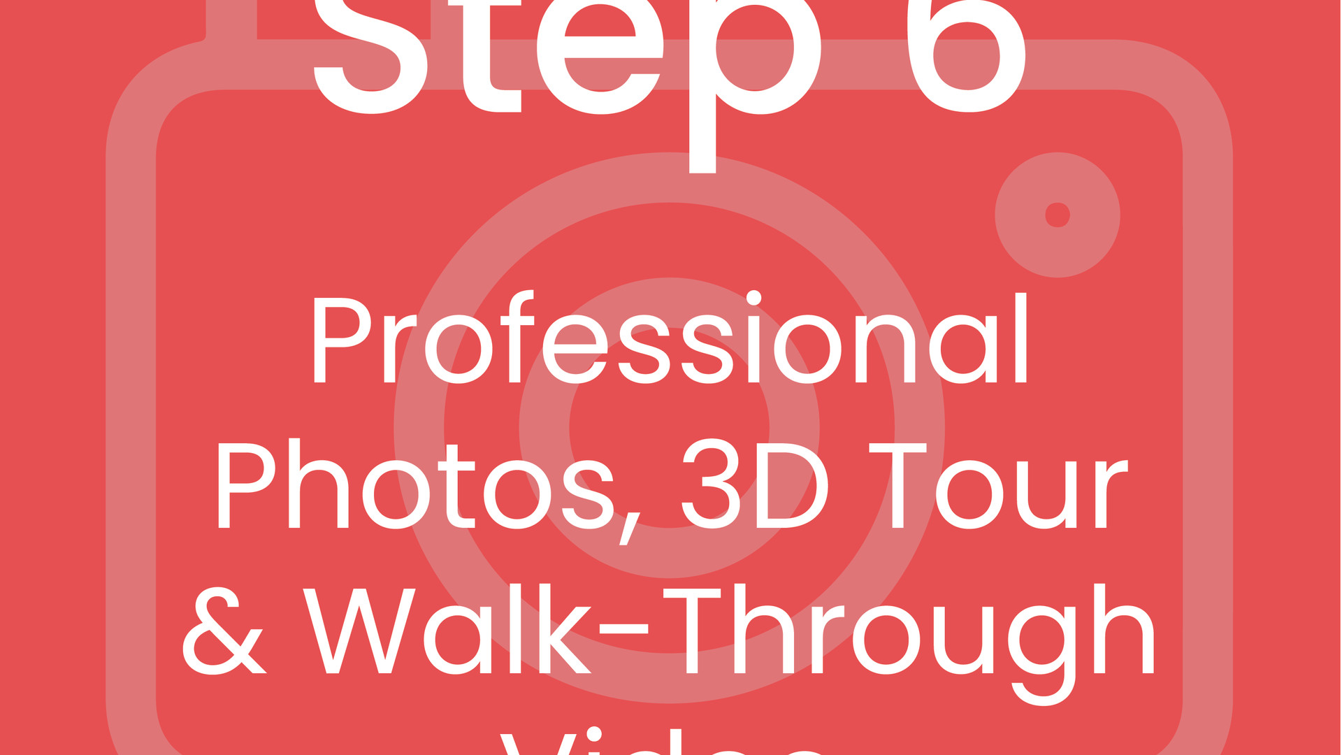 Step 6: Professional Photo, 3D Tour and Walk-Through Video