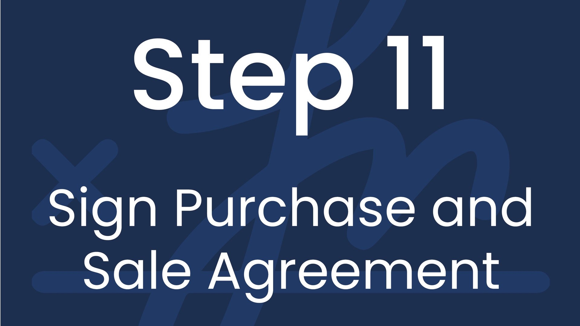 Step 11: Sign Purchase and Sale Agreement