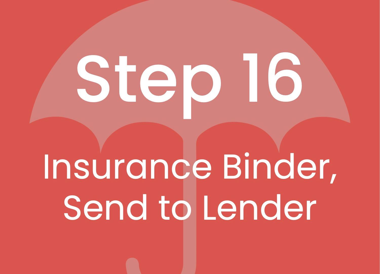 Step 16: Insurance Binder, Send to Lender