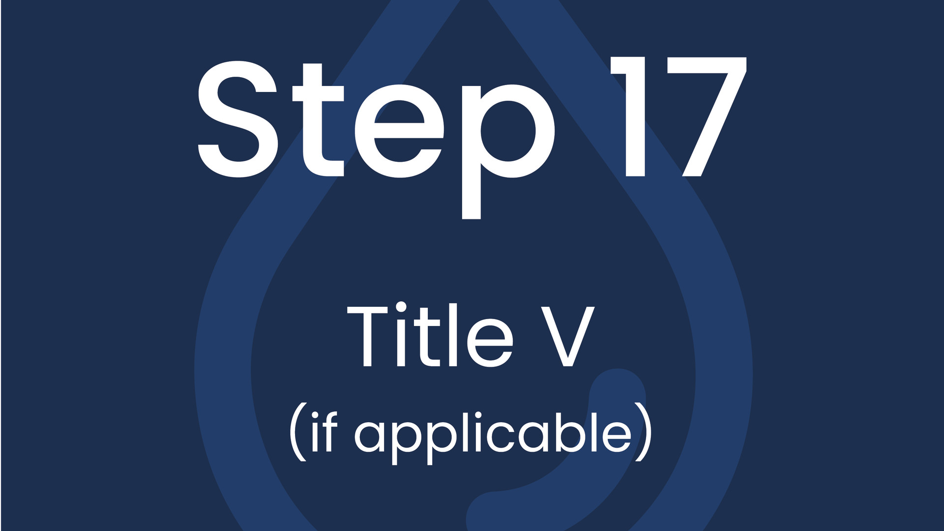 Step 17: Title V (if applicable)