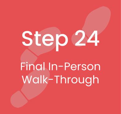 Step 24: Final In-Person Walk-Through
