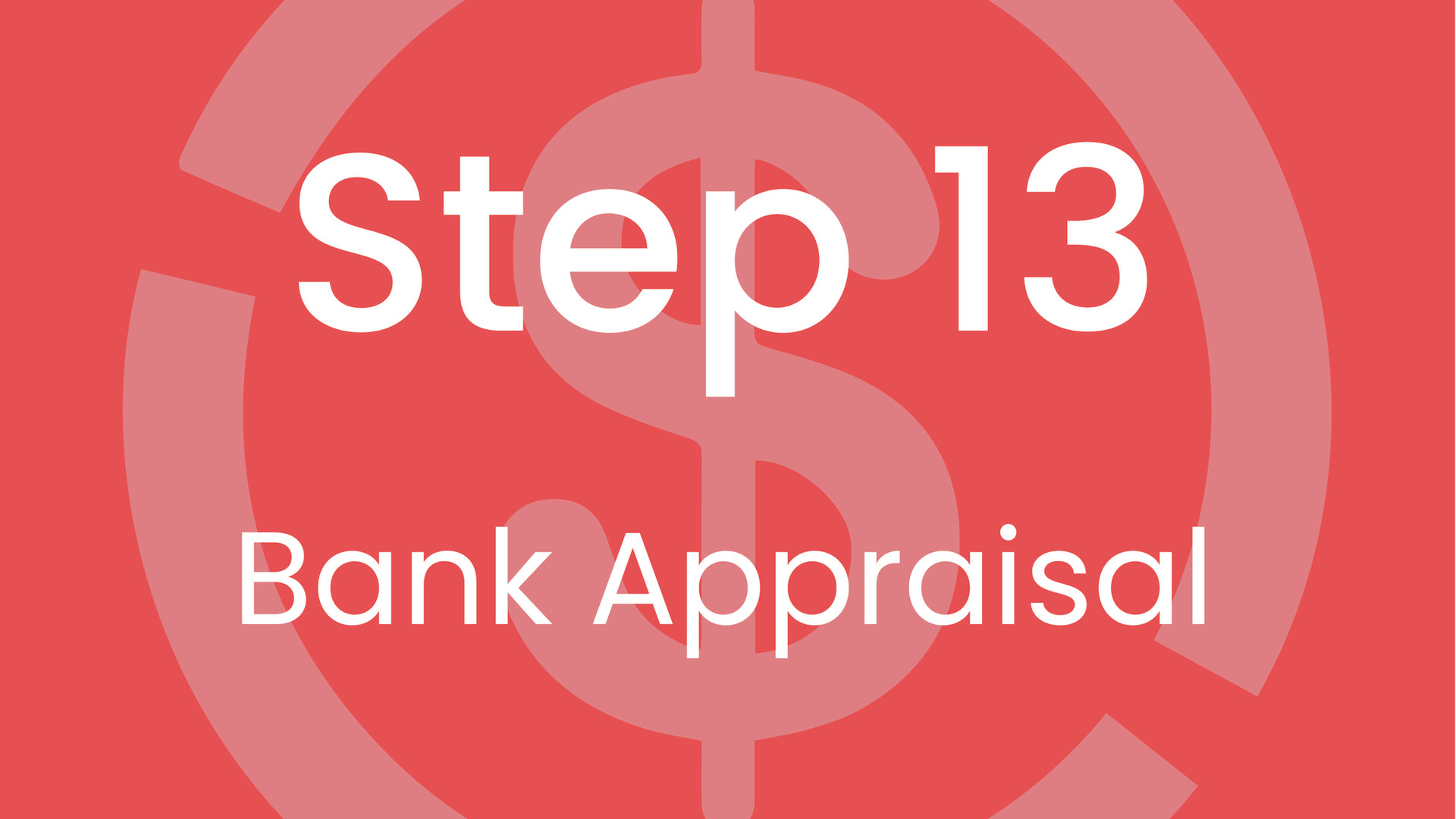 Step 13: Bank Appraisal