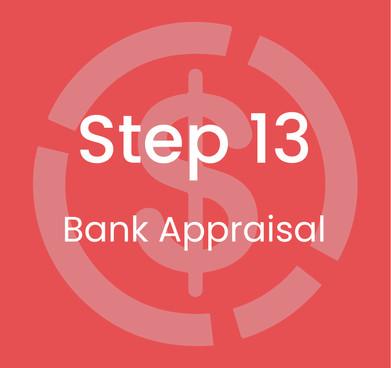Step 13: Bank Appraisal