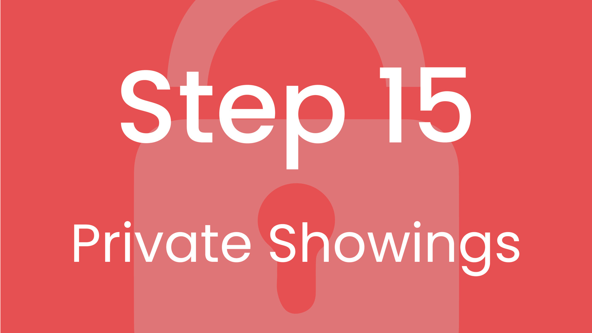 Step 15: Private Showings