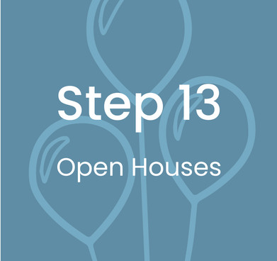 Step 13: Open Houses