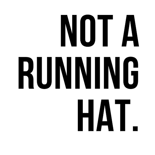NOT A RUNNING HAT