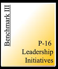 Benchmark III - P-16 Leadership Initiati