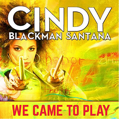 Cindy Blackman Santana - We Came To Play