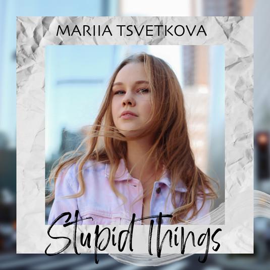Mariia Tsvetkova - Stupid Things - Singl