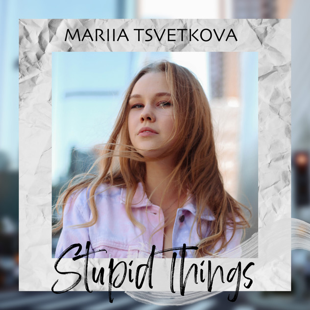 Mariia Tsvetkova - Stupid Things