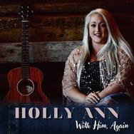 With Him, Again - Holly Ann