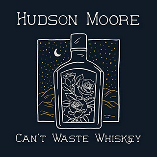 Hudson Moore - Can't Waste Whiskey