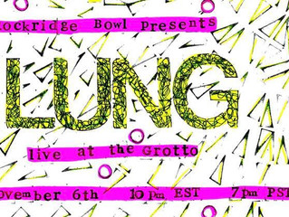 ROCKRIDGE BOWL presents Lung: LIVE @ The Grotto! This FRIDAY 11/6 @ 10pm EST / 7pm PST!