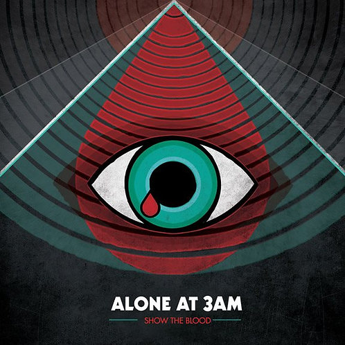 ALONE AT 3AM - SHOW THE BLOOD