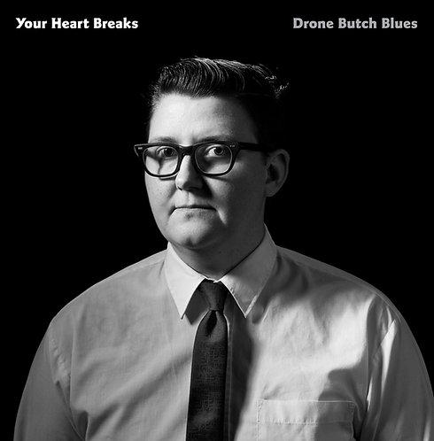 Your Heart Breaks 'Drone Butch Blues'