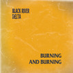 """Black River Delta """"Burning and Burning"""" out TODAY!"""