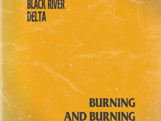 "Black River Delta ""Burning and Burning"" out TODAY!"