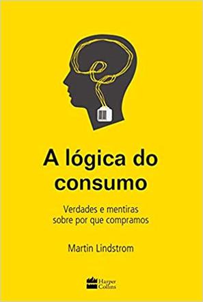 Indicação de livros: A lógica do Consumo: Verdades e Mentiras Sobre por que Compramos
