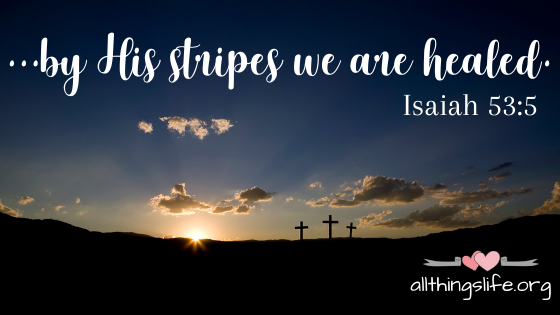 """...by His stripes we are healed"""