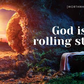 God is still rolling stones